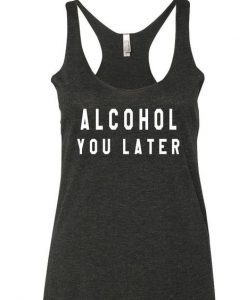 Alcohol You Later Tank Top LP01