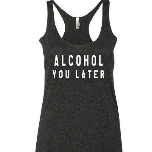 Alcohol You Later Tank Top LP01