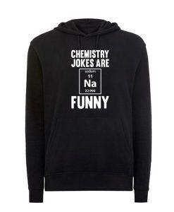 Chemistry Jokes Are Funny Hoodie SR01