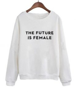 The Future Is Female Sweatshirt LP01