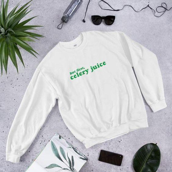 But First Celery Juice Sweatshirt EC01