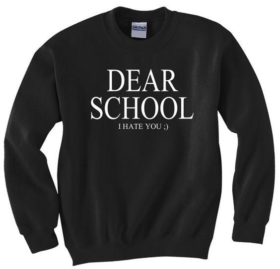 Dear School I hate you Sweatshirt EC01
