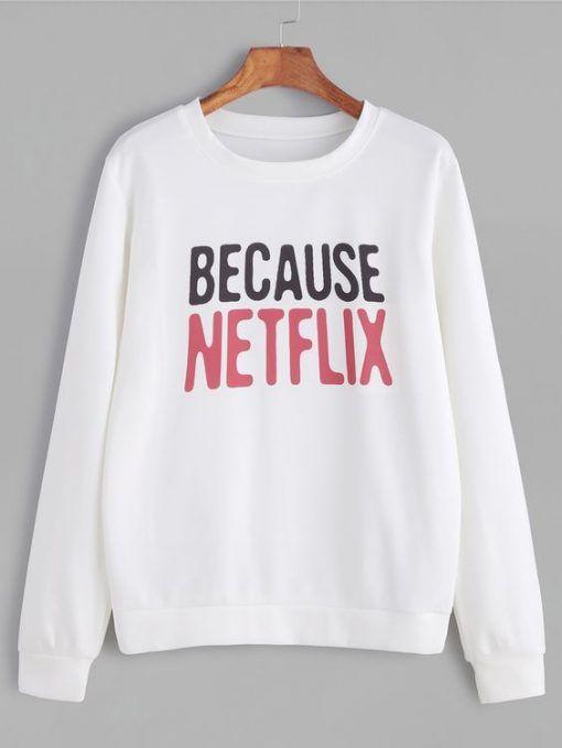 Because Netflix Sweatshirt AV01