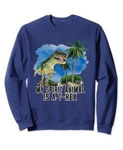 Spirit Animal is a T-Rex Sweatshirt FD
