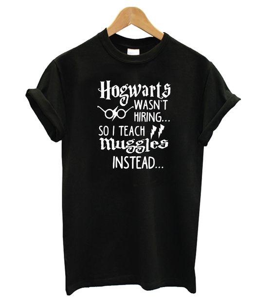 Hogwarts Wasn't Hiring Tshirt EL7N