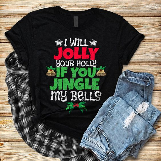 I Will Jolly Your Holly T-Shirt VL2D