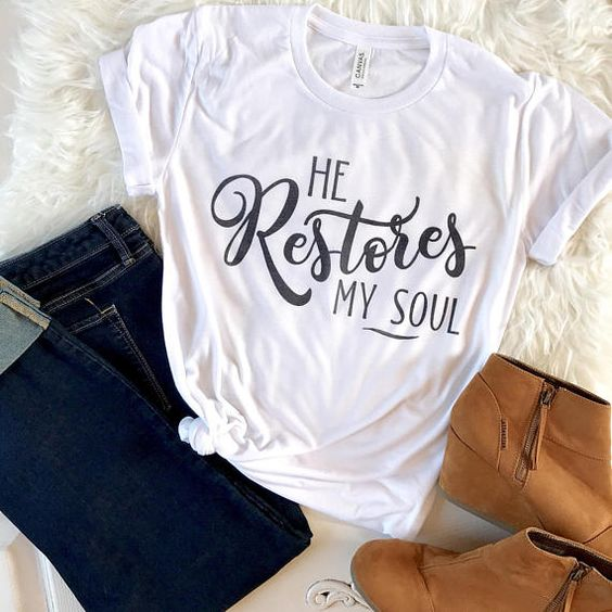 He Restores My Soul T-shirt YN6M0