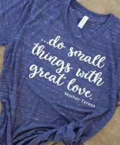 do small things with great love T-shirt YN6M0