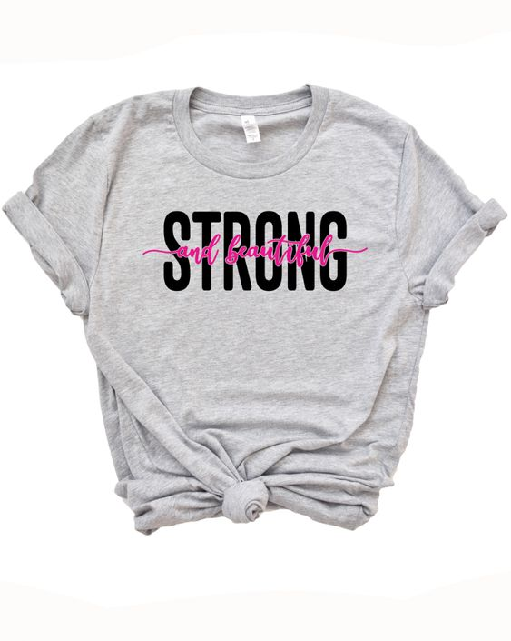 Strong and Beautiful T Shirt EP22A0