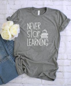 Never Stop Learning Tshirt LE8JN0