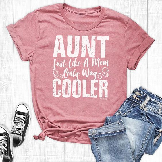 Aunt Just Like Mom Tshirt FD4JL0