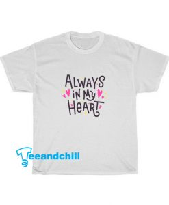 Always My Heart Tshirt SR16D0