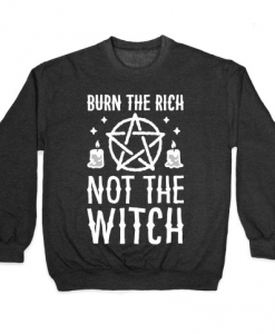 Burn The Rich Not The Witch T-Shirt AL12A1